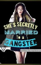She's Secretly Married To A Gangster by exoliciousme