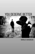 You Deserve Better by NataileEvergreen