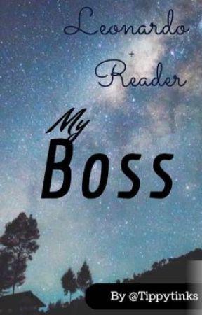 My Boss (Tmnt Swag- Leo x Reader) - We're done! - Wattpad
