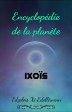 Encyclopédie de la Planète Ixoïs by Dragonorose