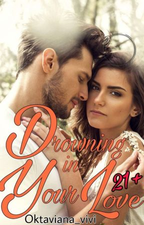 """Drowning in your love - The """"D"""" Series #1 (21+)✔ by oktaviana_vivi"""