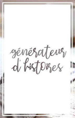 GÉNÉRATEUR D'HISTOIRES by exercices-plumesques