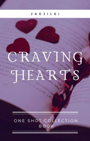 Craving Hearts || Kpop One-shots by JaeJiLei