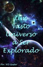 Um Vasto Universo A Ser Explorado by Kirito_Kan3