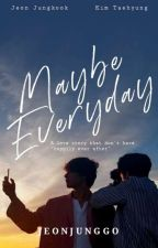 Maybe, Everyday | taekook ✔️ by jeonjunggo