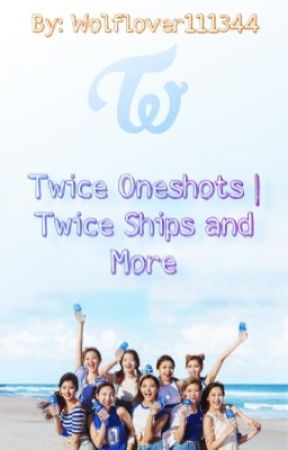 Twice One Shots | Twice Ships and More by Wolflover111344