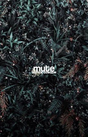 """mute"" ▶ t.riddle | ✓ by ttwttw"