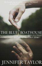 The Blue Boathouse Trilogy - Book 1 by Jennifer_Taylor