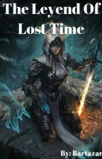 The Leyend Of Lost Time by Bartazar