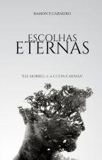 Escolhas Eternas by _ramoncarneiro