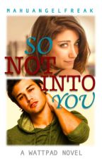 So Not Into You by mahuangelfreak