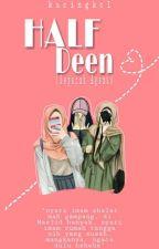 Half Deen [Separuh Agama] by User52727151