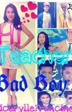 Hi Teacher Bad Boy!!! (ViceRylle) by VicerylleFrancine
