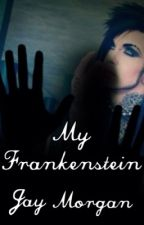 My Frankenstein (Jahvie) [COMPLETED] by EternallyBewitched