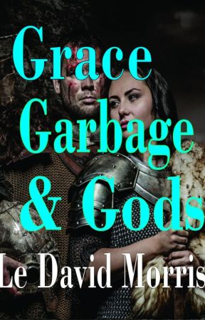 Grace Garbage & Gods by ldmorris2