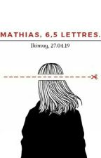 Mathias, 6,5 lettres. by Ikimuy