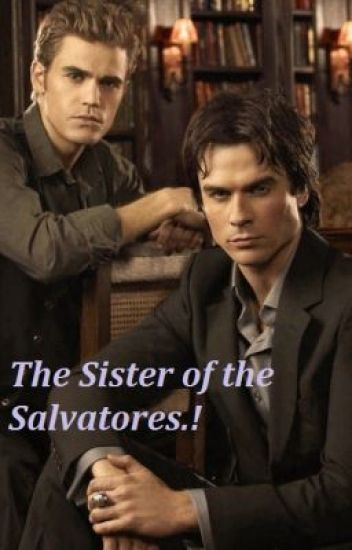 The Sister of the Salvatores (The Vampire Diaries -FF)