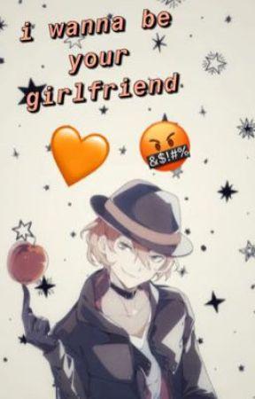 i wanna be your girlfriend {n. chuuya  x reader} by morganmitzelfelt