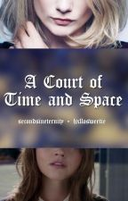 A Court of Time and Space by hxllosweetie