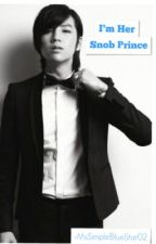~I'm Her Snob Prince~ by MsSimpleBlueStar02