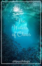 The waters of Chaos ~ A Percy Jackson Fanfiction (editing) by My_blue_tardis