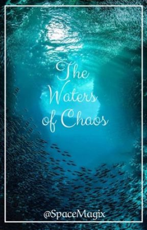 The waters of Chaos ~ A Percy Jackson Fanfiction (editing) by SpaceMagix