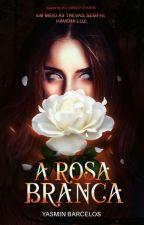 A Rosa branca [PAUSADA] by Yasmiinbarcelos