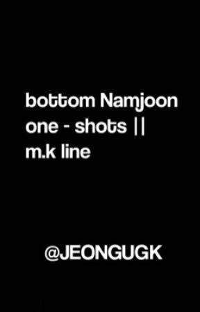 BOTTOM NAMJOON ONE SHOTS ✓「 𝐦.𝐥𝐢𝐧𝐞」 by wangsjjier