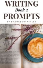 Writing Prompts [Book 2] by BrookeNotAshley