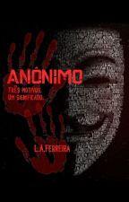 Anônimo- três motivos, um significado by LissAlves