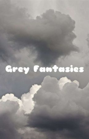 Grey Fantasies  by ItzJellyBoi