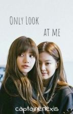 Only Look At Me II Jenlisa by Captainerlexis