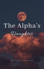 The Alpha's Daughter by lovecolor