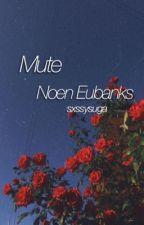 Mute • Noen Eubanks by noenschild