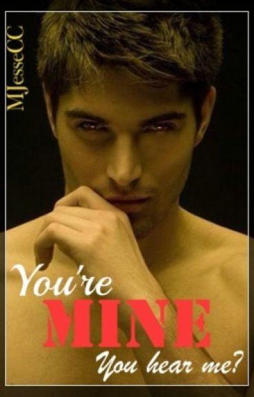 You're Mine. You Hear Me?