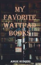 My Favorite Wattpad Books by Angie_Love0803