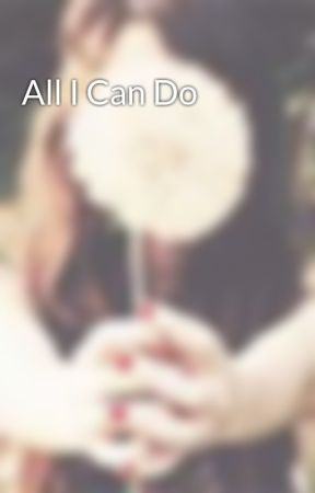 All I Can Do by runawaysmile