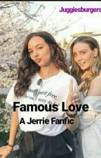 Famous Love//A Jerrie Fanfic//ON HOLD by juggiesburgers