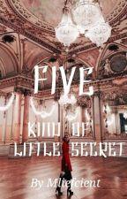 Five kind of little secret by Mliefcient