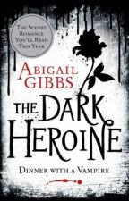 The Dark Heroine: Dinner With A Vampire by AuthorAbigailGibbs