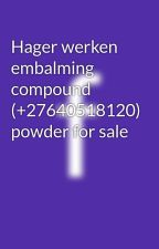 Hager werken embalming compound (+27640518120) powder for sale by hunkfelix