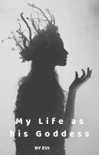 My Life as his Goddess [NL - Vervolg op My Life as a Goddess] by Eviken