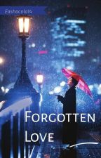 FORGOTTEN LOVE (wattys 2019) by eashacola14