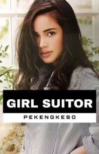 Girl Suitor (COMPLETED) by pekengkeso