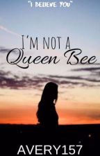 I'm not a Queen Bee by avery157