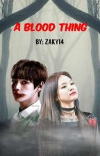 A Blood Thing - Jennie x Male reader by ZAKY14