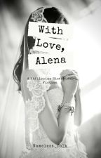 With Love, Alena by nameless_folk