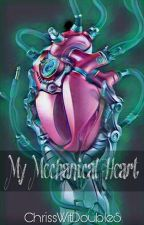 My Mechanical Heart (girlxgirl) by ChrissWitDoubleS
