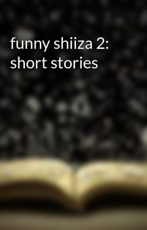 funny shiiza 2: short stories by mydarkesthaven