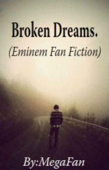 Broken Dreams. (Eminem Fan Fiction) - MegaFan - Wattpad